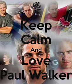 Poster: Keep Calm And Love Paul Walker