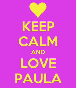 Poster: KEEP CALM AND LOVE PAULA