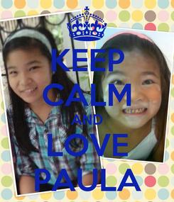 Poster: KEEP CALM AND LOVE PAULA