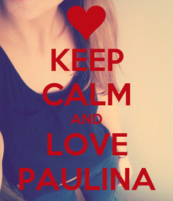 Poster: KEEP CALM AND LOVE PAULINA