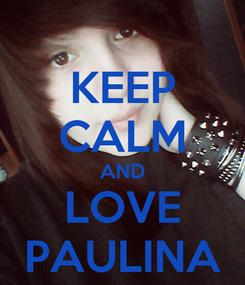 Poster: KEEP CALM AND LOVE PAULINA