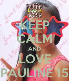 Poster: KEEP CALM AND LOVE PAULINE 15
