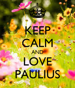 Poster: KEEP CALM AND LOVE PAULIUS