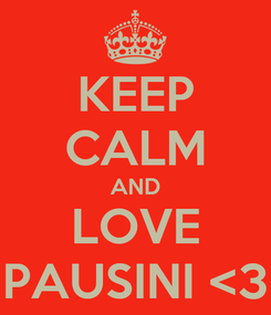 Poster: KEEP CALM AND LOVE PAUSINI <3