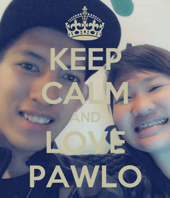 Poster: KEEP CALM AND LOVE PAWLO
