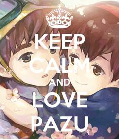 Poster: KEEP CALM AND LOVE PAZU