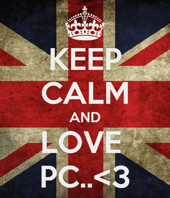 Poster: KEEP CALM AND LOVE  PC..<3