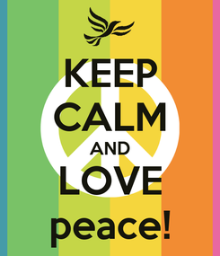 Poster: KEEP CALM AND LOVE peace!
