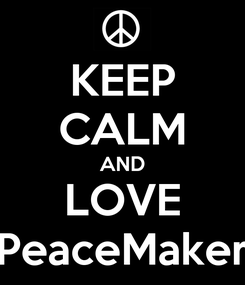Poster: KEEP CALM AND LOVE PeaceMaker