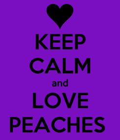 Poster: KEEP CALM and LOVE PEACHES