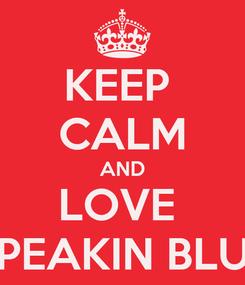 Poster: KEEP  CALM AND LOVE  PEAKIN BLU