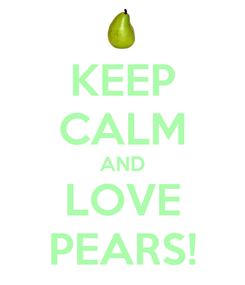 Poster: KEEP CALM AND LOVE PEARS!