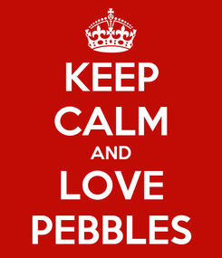 Poster: KEEP CALM AND LOVE PEBBLES