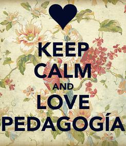 Poster: KEEP CALM AND LOVE PEDAGOGÍA