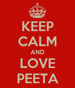 Poster: KEEP CALM AND LOVE PEETA