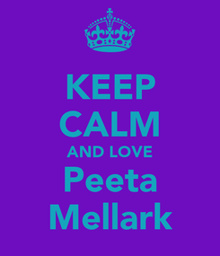 Poster: KEEP CALM AND LOVE Peeta Mellark