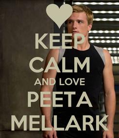 Poster: KEEP CALM AND LOVE PEETA MELLARK