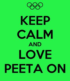 Poster: KEEP CALM AND LOVE PEETA ON