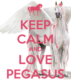 Poster: KEEP CALM AND LOVE PEGASUS