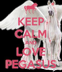 Poster: KEEP CALM AND LOVE PEGASUS