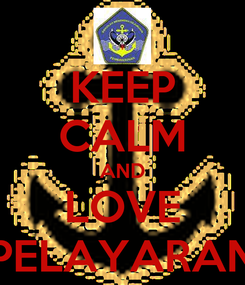Poster: KEEP CALM AND LOVE PELAYARAN