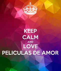 Poster: KEEP CALM AND LOVE PELICULAS DE AMOR