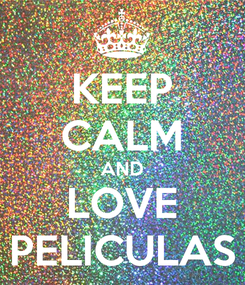 Poster: KEEP CALM AND LOVE PELICULAS