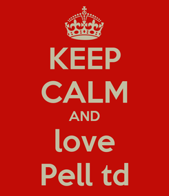 Poster: KEEP CALM AND love Pell td