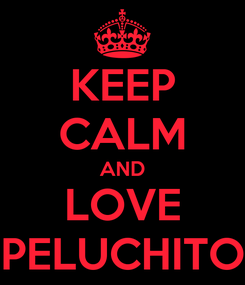 Poster: KEEP CALM AND LOVE PELUCHITO