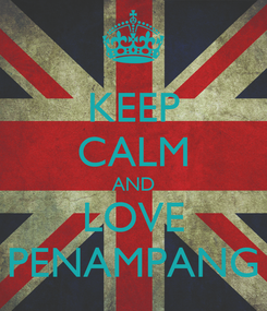 Poster: KEEP CALM AND LOVE PENAMPANG