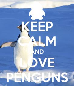 Poster: KEEP CALM AND LOVE PENGUNS