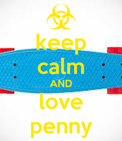 Poster: keep calm AND love penny