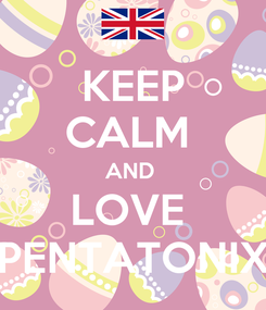 Poster: KEEP CALM  AND  LOVE  PENTATONIX