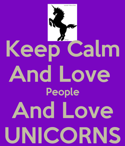 Poster: Keep Calm And Love  People And Love UNICORNS