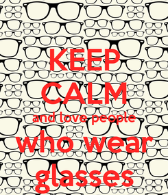 Poster: KEEP CALM and love people who wear glasses