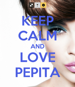 Poster: KEEP CALM AND LOVE PEPITA