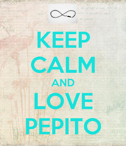 Poster: KEEP CALM AND LOVE PEPITO