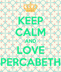 Poster: KEEP CALM AND LOVE PERCABETH