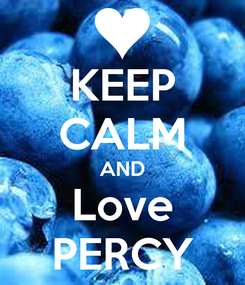 Poster: KEEP CALM AND Love PERCY