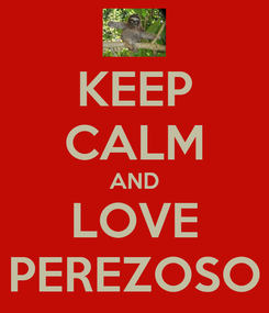 Poster: KEEP CALM AND LOVE PEREZOSO