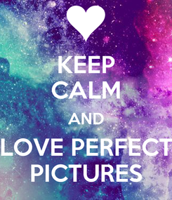 Poster: KEEP CALM AND LOVE PERFECT PICTURES