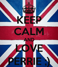 Poster: KEEP CALM AND LOVE PERRIE ;)