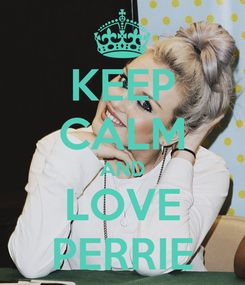 Poster: KEEP CALM AND LOVE PERRIE