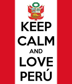 Poster: KEEP CALM AND LOVE PERÚ
