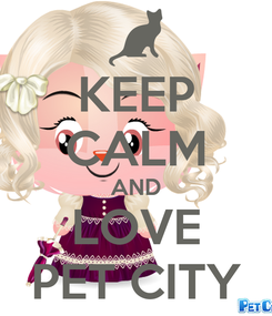 Poster: KEEP CALM AND LOVE PET CITY