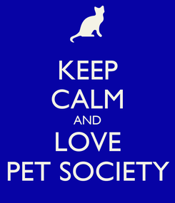 Poster: KEEP CALM AND LOVE PET SOCIETY