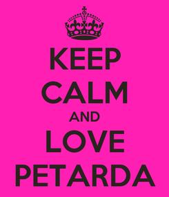 Poster: KEEP CALM AND LOVE PETARDA