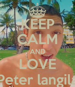 Poster: KEEP CALM AND LOVE Peter langila