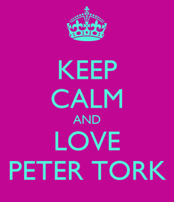Poster: KEEP CALM AND LOVE PETER TORK