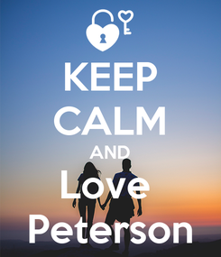 Poster: KEEP CALM AND Love  Peterson